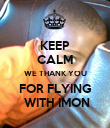 KEEP CALM WE THANK YOU FOR FLYING  WITH IMON - Personalised Poster large
