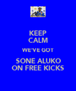 KEEP CALM WE'VE GOT SONE ALUKO ON FREE KICKS - Personalised Poster large