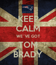 KEEP CALM WE´VE GOT TOM BRADY - Personalised Poster large