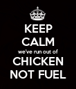 KEEP CALM we've run out of CHICKEN NOT FUEL - Personalised Poster large