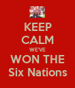 KEEP CALM WE'VE WON THE Six Nations - Personalised Poster large