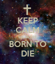KEEP CALM WE WERE BORN TO DIE - Personalised Poster large