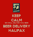 KEEP CALM WE WILL DELIVER YOU BEER BEER DELIVERY HALIFAX - Personalised Large Wall Decal