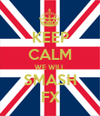 KEEP CALM WE WILL SMASH FX - Personalised Poster large