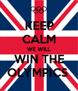 KEEP CALM WE WILL WIN THE OLYMPICS  - Personalised Poster large