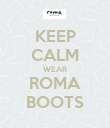 KEEP CALM WEAR ROMA BOOTS - Personalised Poster large