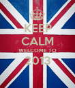 KEEP CALM WELCOME TO 2013  - Personalised Poster large
