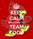 KEEP CALM WELCOME TO TEAM TODD - Personalised Poster large