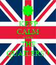 KEEP CALM WER'E THE QUAILERS!! - Personalised Poster large