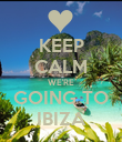KEEP CALM WE'RE GOING TO IBIZA - Personalised Poster large