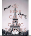 KEEP CALM WE'RE  GOING TO PARIS - Personalised Poster large