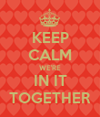 KEEP CALM WE'RE IN IT TOGETHER - Personalised Poster large