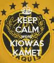 KEEP CALM WERE  KIOWAS KAMET - Personalised Poster large