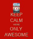 KEEP CALM WERE ONLY  AWESOME - Personalised Poster large