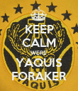 KEEP CALM WERE  YAQUIS FORAKER - Personalised Poster large