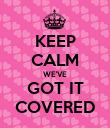 KEEP CALM WE'VE GOT IT COVERED - Personalised Poster large