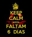 KEEP CALM WEZA FALTAM 6  DIAS - Personalised Poster small
