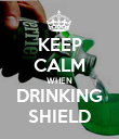 KEEP CALM WHEN DRINKING SHIELD - Personalised Poster large