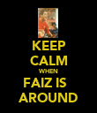 KEEP CALM WHEN FAIZ IS   AROUND - Personalised Poster large