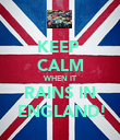 KEEP  CALM WHEN IT RAINS IN  ENGLAND! - Personalised Poster large