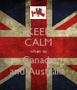 KEEP CALM when to Canada and Australia  - Personalised Poster large