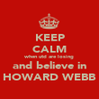 KEEP CALM when utd are losing and believe in HOWARD WEBB - Personalised Poster large