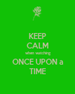KEEP CALM when watching ONCE UPON a TIME - Personalised Poster large