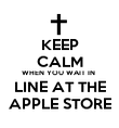 KEEP CALM WHEN YOU WAIT IN  LINE AT THE APPLE STORE - Personalised Poster large