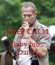 KEEP CALM Where's my Baby bro.  Darryl - Personalised Poster large
