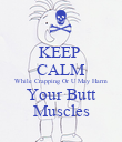 KEEP  CALM While Crapping Or U May Harm Your Butt Muscles - Personalised Poster large