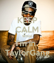 KEEP CALM While I'm in  TaylorGang - Personalised Poster large