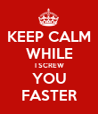 KEEP CALM WHILE I SCREW YOU FASTER - Personalised Poster large