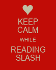 KEEP CALM WHILE READING SLASH - Personalised Poster large