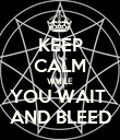 KEEP CALM WHILE YOU WAIT  AND BLEED - Personalised Poster large