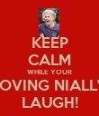 KEEP CALM WHILE YOUR LOVING NIALL'S LAUGH! - Personalised Poster large