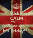 KEEP CALM Why?......... Because  It's Friday!!! - Personalised Poster large