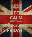 KEEP CALM Why??......... Because ITS FRIDAY!!! :) - Personalised Poster large