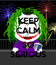 KEEP CALM WHY SO SERIOUS - Personalised Poster large