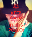 KEEP CALM WHY THIS IS POLLO! - Personalised Poster large