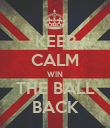 KEEP CALM WIN THE BALL BACK - Personalised Poster large