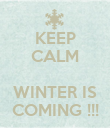 KEEP CALM   WINTER IS COMING !!! - Personalised Poster large