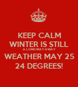 KEEP CALM WINTER IS STILL A LONG WAY AWAY WEATHER MAY 25 24 DEGREES! - Personalised Poster large
