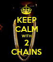 KEEP CALM WITH 2 CHAINS - Personalised Poster large