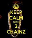 KEEP CALM WITH 2 CHAINZ - Personalised Poster small