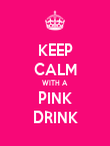 KEEP CALM WITH A PINK DRINK - Personalised Poster large