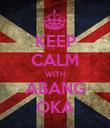 KEEP CALM WITH ABANG OKA - Personalised Poster large
