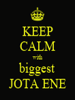 KEEP CALM with biggest JOTA ENE - Personalised Poster large