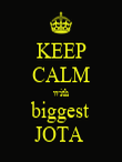 KEEP CALM with biggest JOTA  - Personalised Poster large