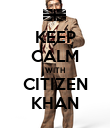 KEEP CALM WITH CITIZEN KHAN - Personalised Poster large
