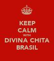 KEEP CALM WITH DIVINA CHITA BRASIL - Personalised Poster large